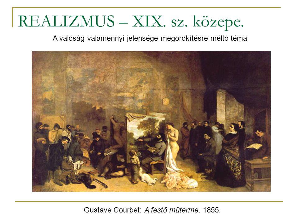 REALIZMUS – XIX. sz. közepe. Gustave Courbet: A festő műterme. 1855. A valóság valamennyi jelensége megörökítésre méltó téma
