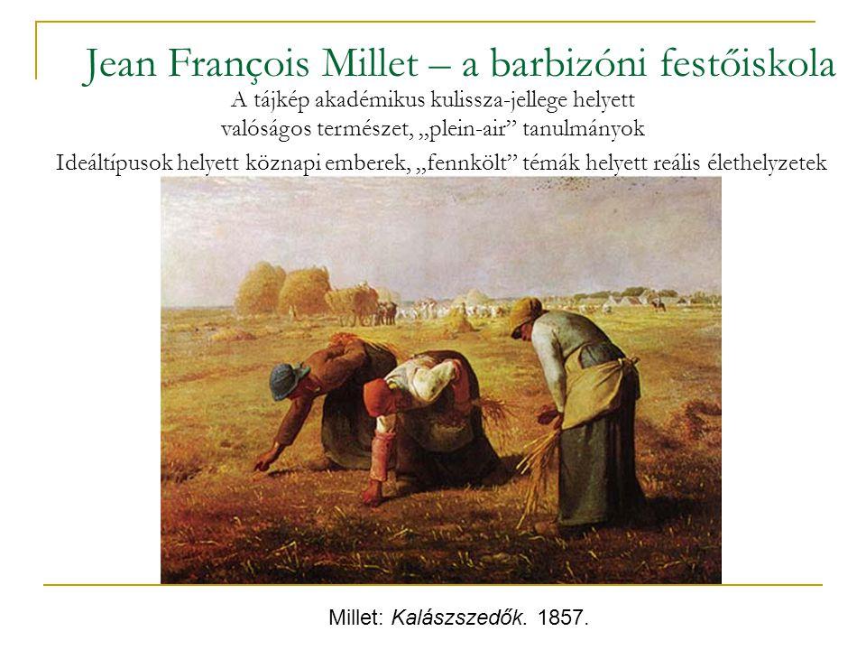"""Millet: Kalászszedők. 1857. Jean François Millet – a barbizóni festőiskola A tájkép akadémikus kulissza-jellege helyett valóságos természet, """"plein-ai"""