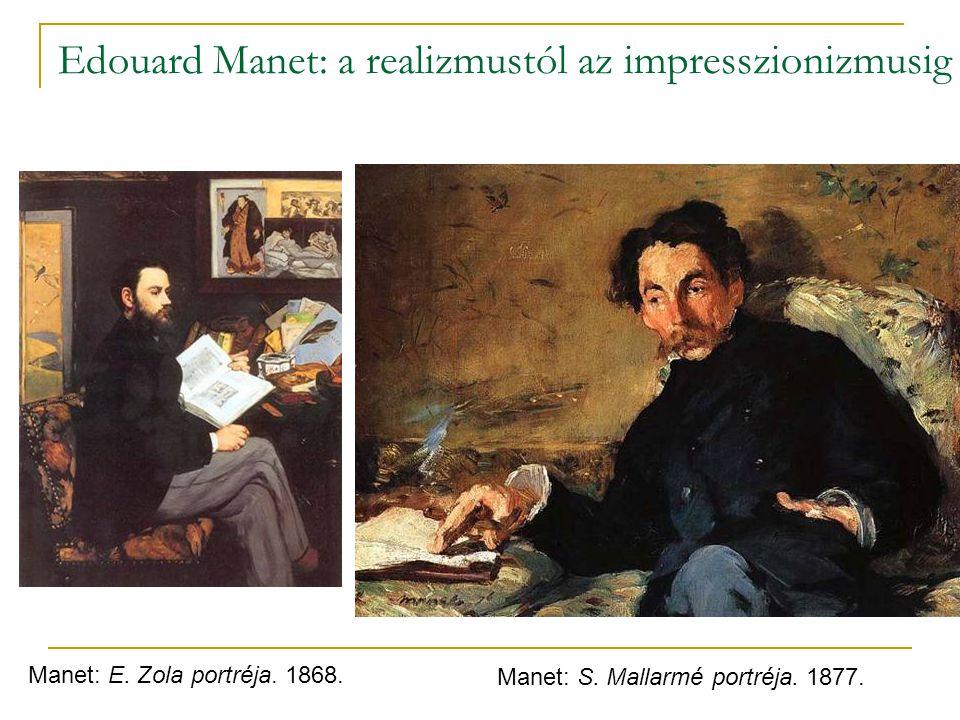 Edouard Manet: a realizmustól az impresszionizmusig Manet: E. Zola portréja. 1868. Manet: S. Mallarmé portréja. 1877.