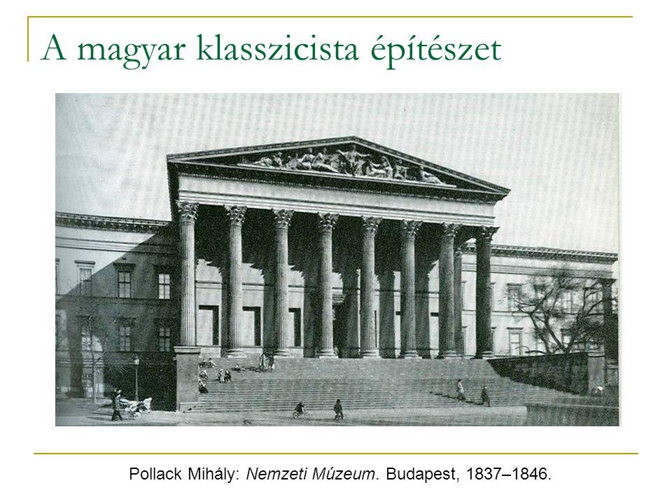 A magyar klasszicista építészet Pollack Mihály: Nemzeti Múzeum. Budapest, 1837–1846.