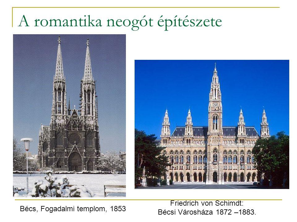 A romantika neogót építészete Friedrich von Schimdt: Bécsi Városháza 1872 –1883. Bécs, Fogadalmi templom, 1853