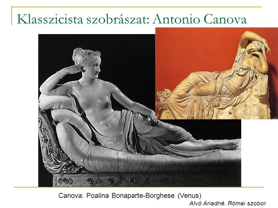 Klasszicista szobrászat: Antonio Canova Canova: Poalina Bonaparte-Borghese (Venus) Alvó Ariadné. Római szobor