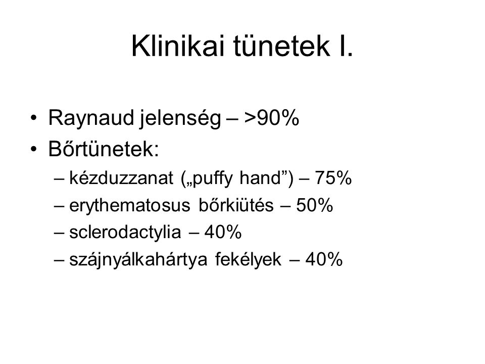 """Klinikai tünetek I. Raynaud jelenség – >90% Bőrtünetek: –kézduzzanat (""""puffy hand"""") – 75% –erythematosus bőrkiütés – 50% –sclerodactylia – 40% –szájny"""
