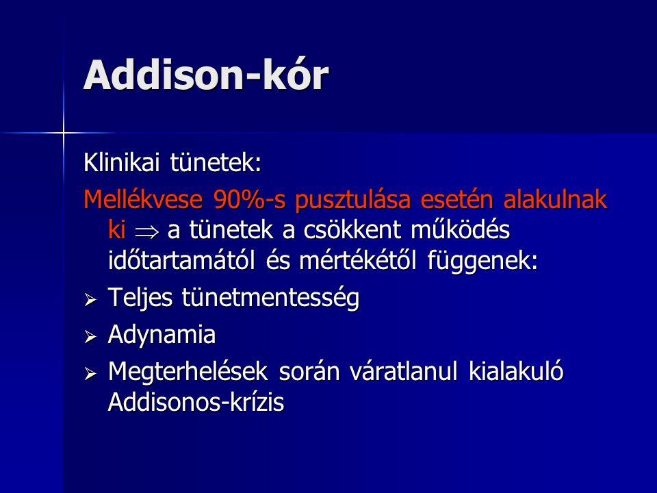 Addison-kór Klinikai tünetek: Mellékvese 90%-s pusztulása esetén alakulnak ki  a tünetek a csökkent működés időtartamától és mértékétől függenek:  T