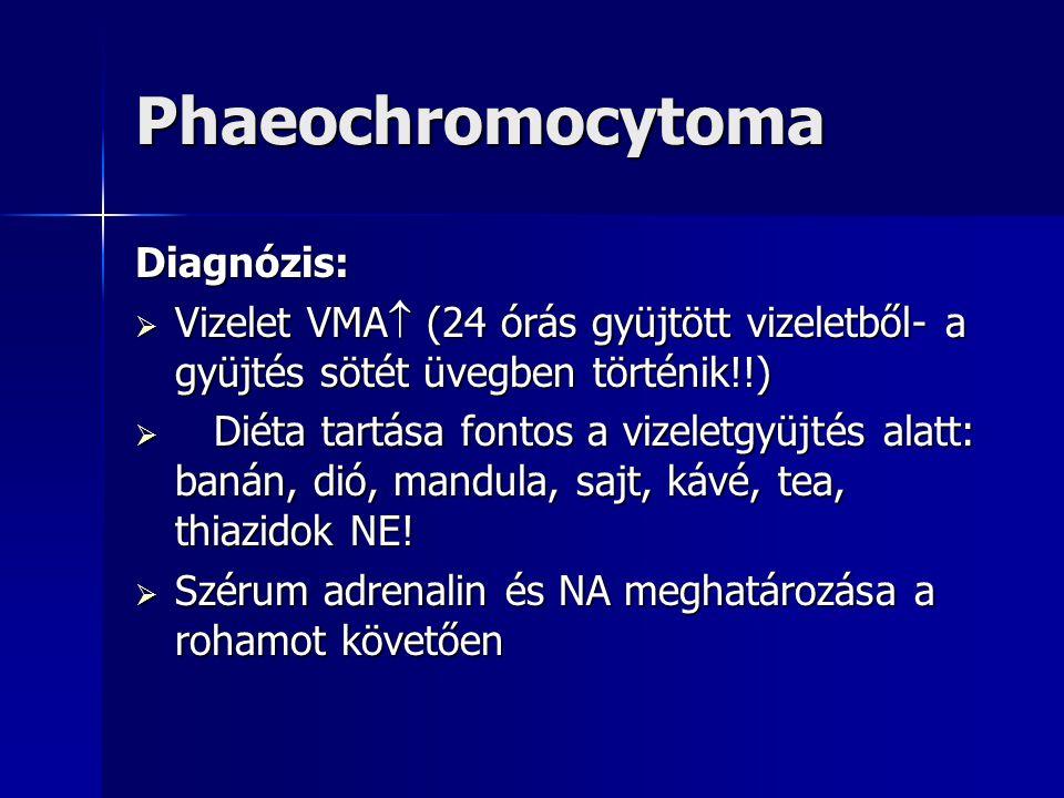 Phaeochromocytoma Diagnózis:  Vizelet VMA  (24 órás gyüjtött vizeletből- a gyüjtés sötét üvegben történik!!)  Diéta tartása fontos a vizeletgyüjtés
