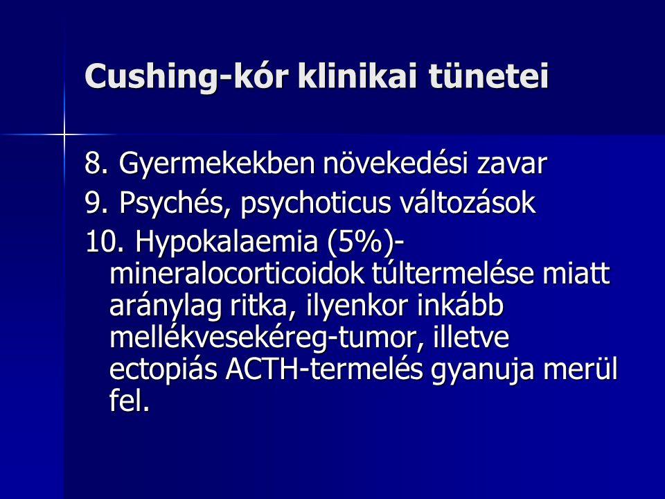 Cushing-kór klinikai tünetei 8. Gyermekekben növekedési zavar 9. Psychés, psychoticus változások 10. Hypokalaemia (5%)- mineralocorticoidok túltermelé