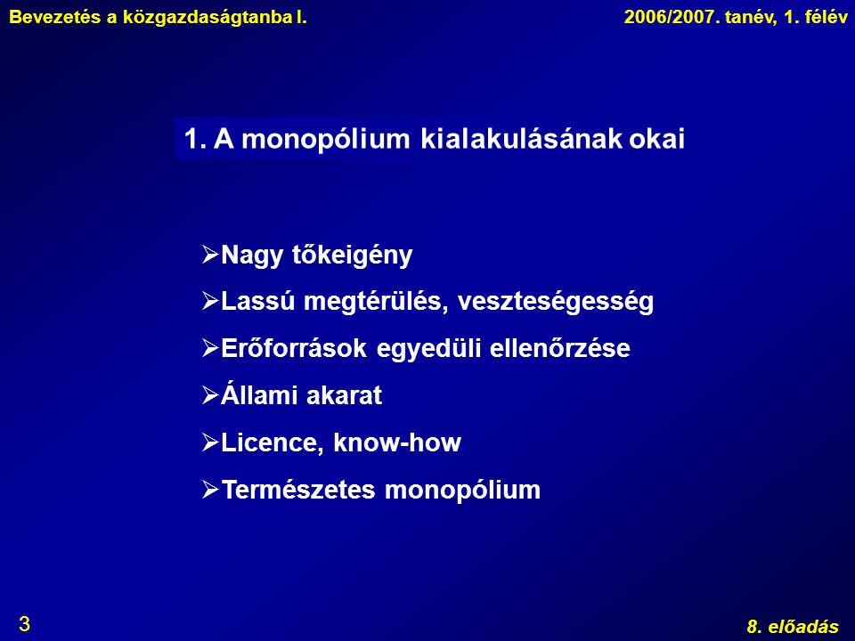 Bevezetés a közgazdaságtanba I.2006/2007. tanév, 1. félév 8. előadás 3 1. A monopólium kialakulásának okai  Nagy tőkeigény  Lassú megtérülés, veszte