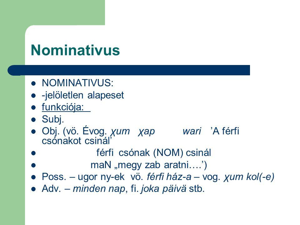 """Nominativus NOMINATIVUS: -jelöletlen alapeset funkciója: Subj. Obj. (vö. Évog. χum χap wari'A férfi csónakot csinál' férfi csónak (NOM) csinál maN """"me"""