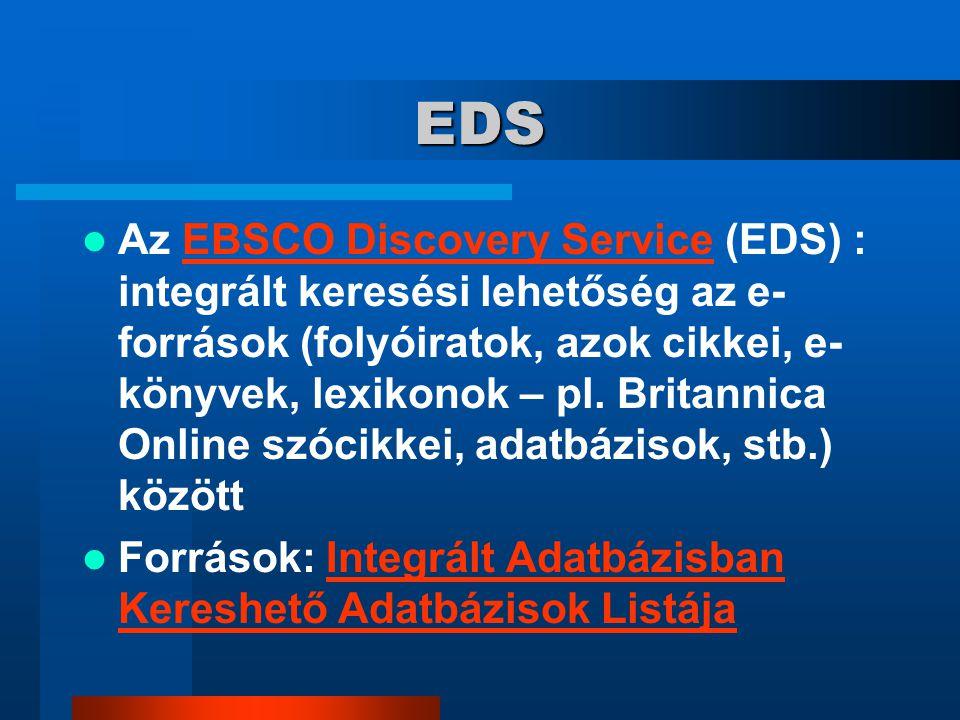 EDS Az EBSCO Discovery Service (EDS) : integrált keresési lehetőség az e- források (folyóiratok, azok cikkei, e- könyvek, lexikonok – pl.