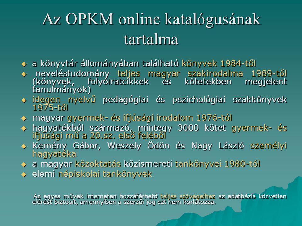 Az OPKM online katalógusának tartalma  a könyvtár állományában található könyvek 1984-től  neveléstudomány teljes magyar szakirodalma 1989-től (köny