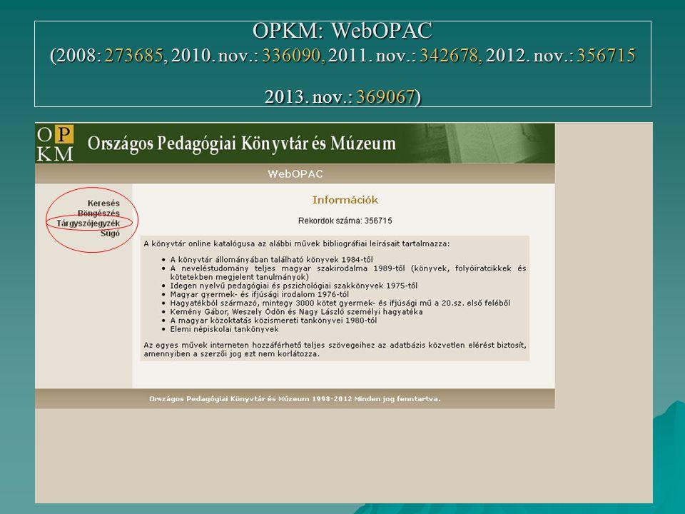 OPKM: WebOPAC (2008: 273685, 2010. nov.: 336090, 2011. nov.: 342678, 2012. nov.: 356715 2013. nov.: 369067)