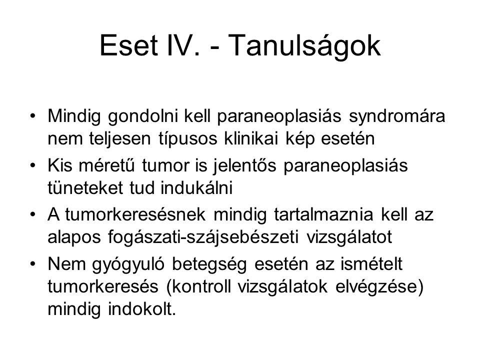 Eset IV. - Tanulságok Mindig gondolni kell paraneoplasiás syndromára nem teljesen típusos klinikai kép esetén Kis méretű tumor is jelentős paraneoplas