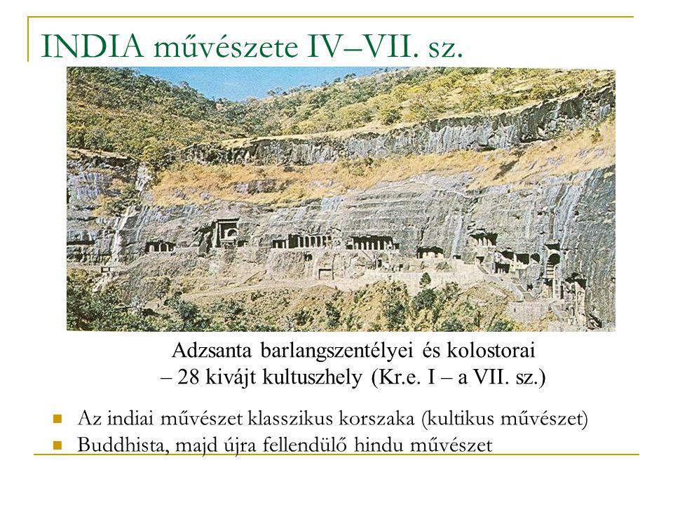 INDIA művészete IV–VII. sz. Az indiai művészet klasszikus korszaka (kultikus művészet) Buddhista, majd újra fellendülő hindu művészet Adzsanta barlang