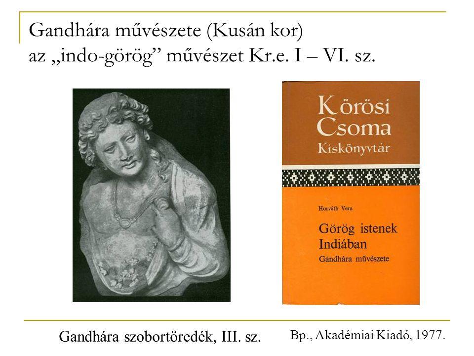 """Gandhára művészete (Kusán kor) az """"indo-görög"""" művészet Kr.e. I – VI. sz. Gandhára szobortöredék, III. sz. Bp., Akadémiai Kiadó, 1977."""