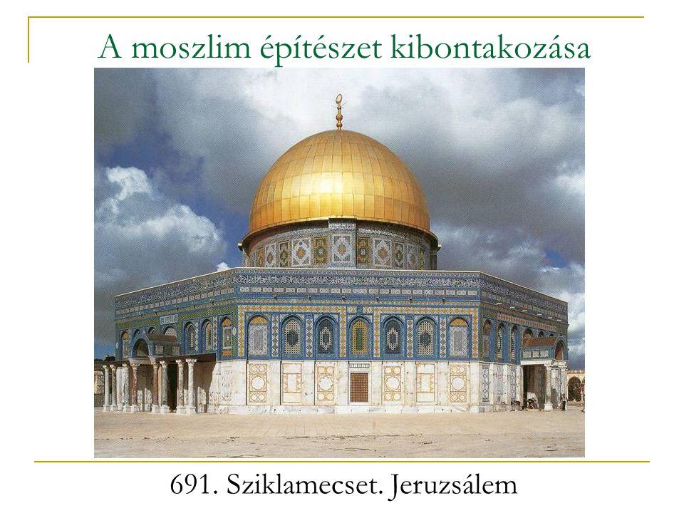 A moszlim építészet kibontakozása 691. Sziklamecset. Jeruzsálem