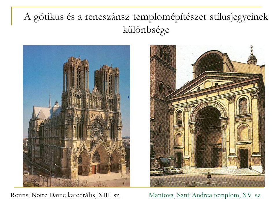 A gótikus és a reneszánsz templomépítészet stílusjegyeinek különbsége Reims, Notre Dame katedrális, XIII. sz. Mantova, Sant'Andrea templom, XV. sz.