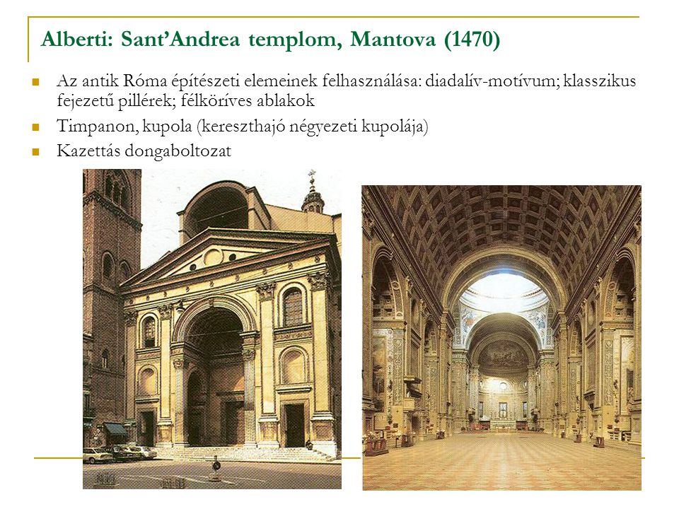 Alberti: Sant'Andrea templom, Mantova (1470) Az antik Róma építészeti elemeinek felhasználása: diadalív-motívum; klasszikus fejezetű pillérek; félkörí
