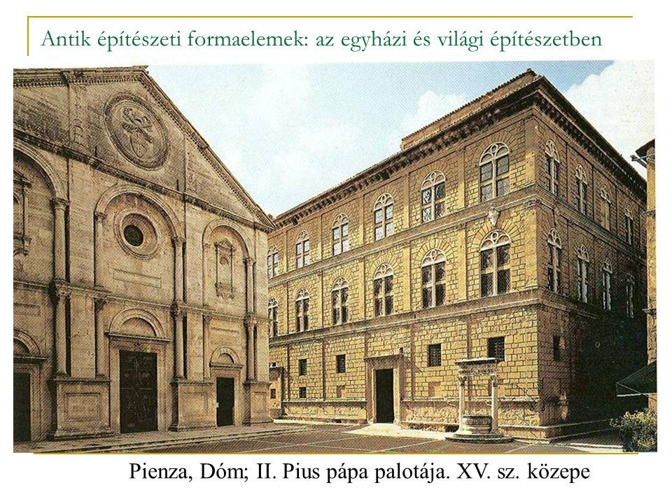 Antik építészeti formaelemek: az egyházi és világi építészetben Pienza, Dóm; II. Pius pápa palotája. XV. sz. közepe