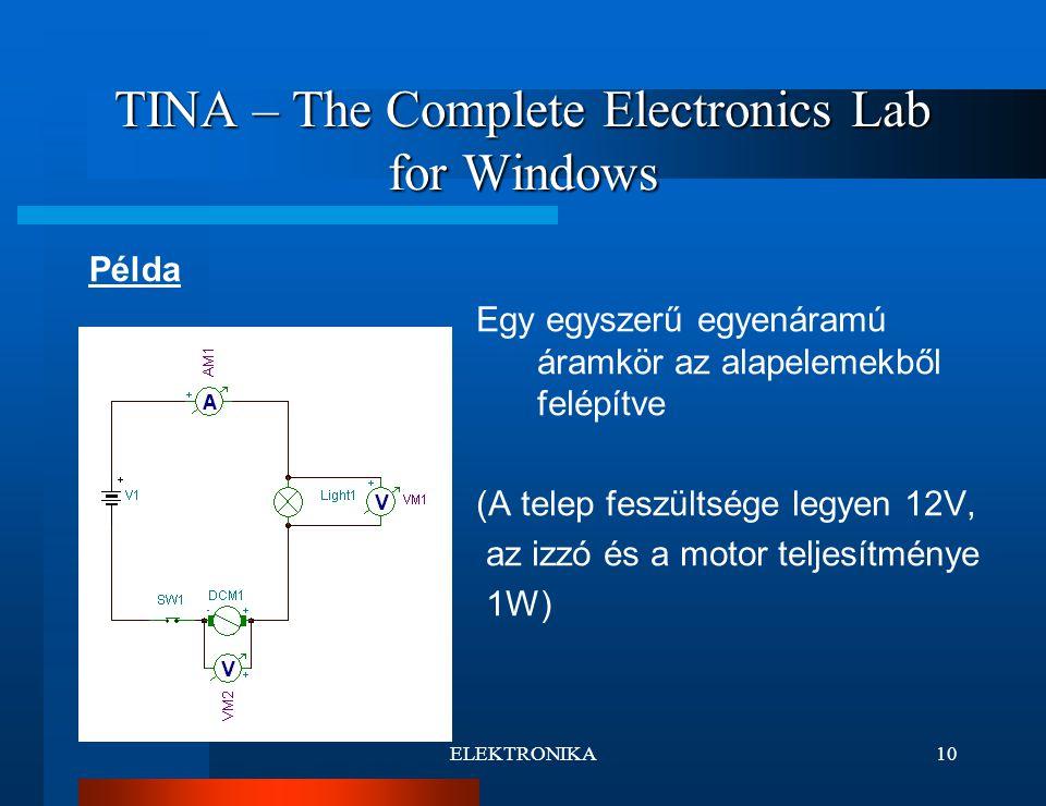 ELEKTRONIKA10 TINA – The Complete Electronics Lab for Windows Egy egyszerű egyenáramú áramkör az alapelemekből felépítve (A telep feszültsége legyen 12V, az izzó és a motor teljesítménye 1W) Példa