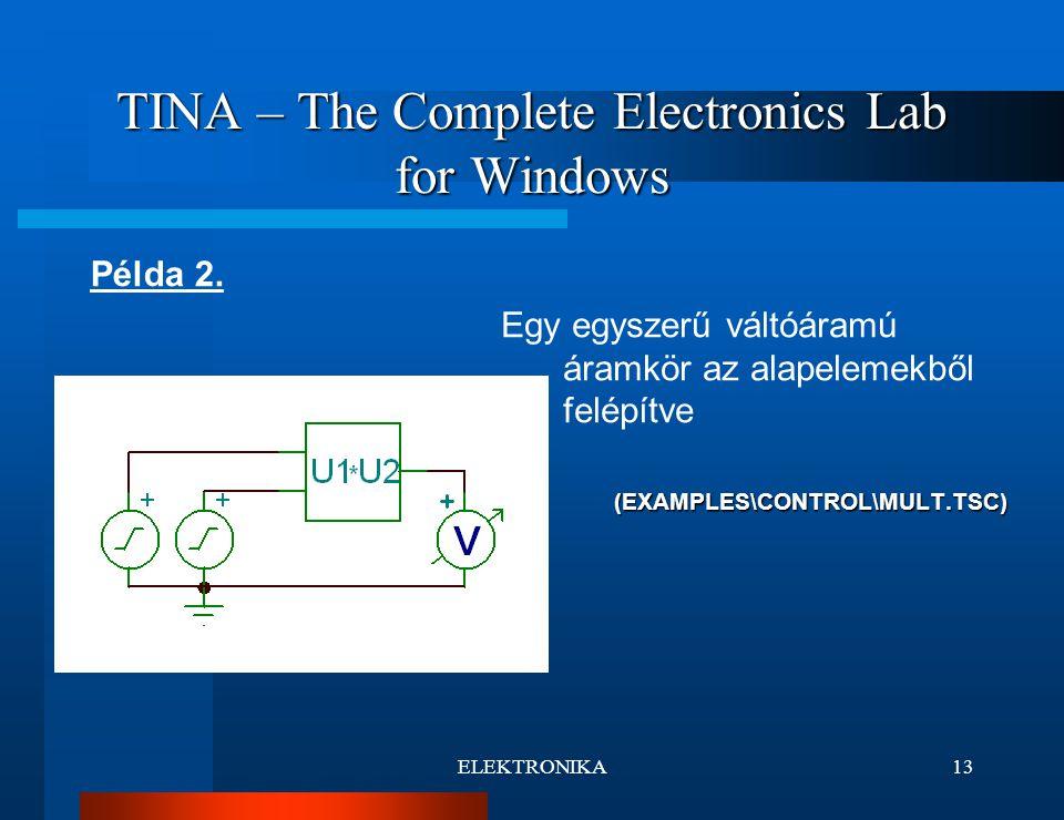 ELEKTRONIKA13 TINA – The Complete Electronics Lab for Windows Egy egyszerű váltóáramú áramkör az alapelemekből felépítve(EXAMPLES\CONTROL\MULT.TSC) Példa 2.