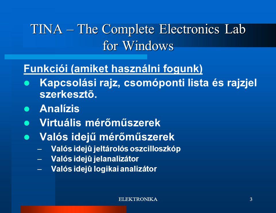 ELEKTRONIKA3 TINA – The Complete Electronics Lab for Windows Funkciói (amiket használni fogunk) Kapcsolási rajz, csomóponti lista és rajzjel szerkesztõ.