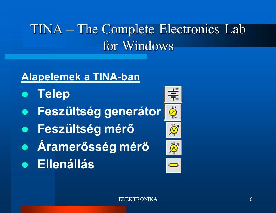 ELEKTRONIKA6 TINA – The Complete Electronics Lab for Windows Alapelemek a TINA-ban Telep Feszültség generátor Feszültség mérő Áramerősség mérő Ellenállás