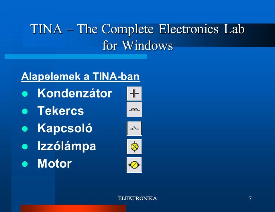 ELEKTRONIKA7 TINA – The Complete Electronics Lab for Windows Alapelemek a TINA-ban Kondenzátor Tekercs Kapcsoló Izzólámpa Motor