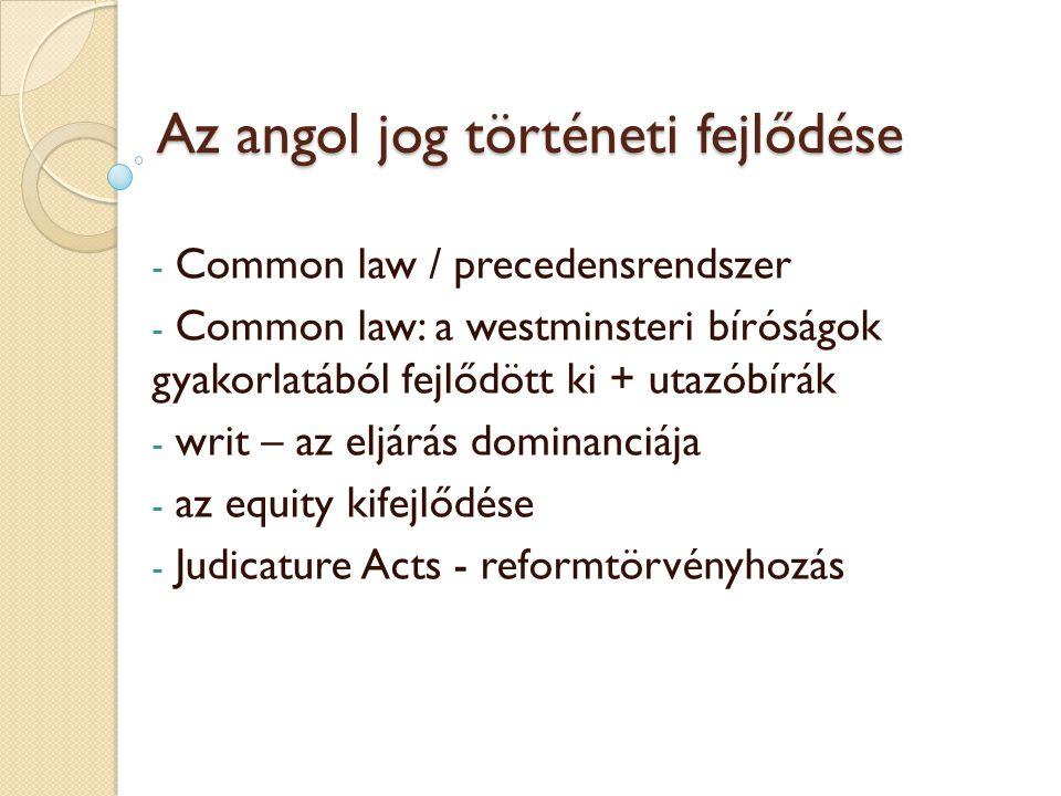 Az angol jog történeti fejlődése Íratlan / történeti alkotmány: - Magna Charta Libertatum (1215) - Petition of Right (1628) - Habeus Corpus Act (1679) - Bill of Rights (1689) - Act of Settlement (1701) - Westminsteri Statútum (1931) - Human Rights Act (1998) - Constitutional Reform Act (2005)