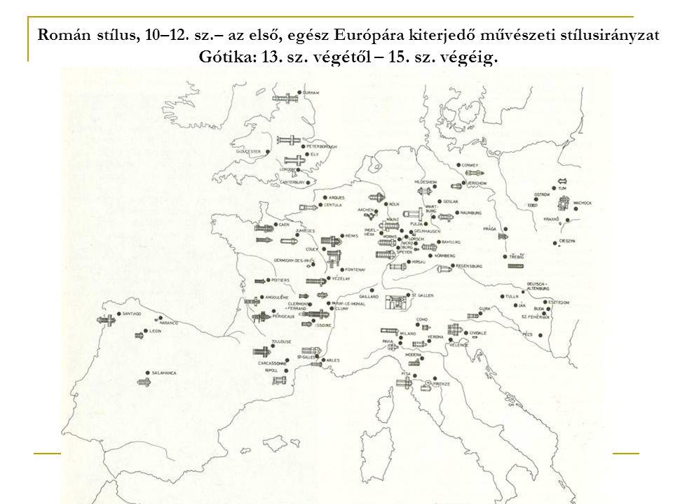 Román stílus, 10–12. sz.– az első, egész Európára kiterjedő művészeti stílusirányzat Gótika: 13. sz. végétől – 15. sz. végéig.