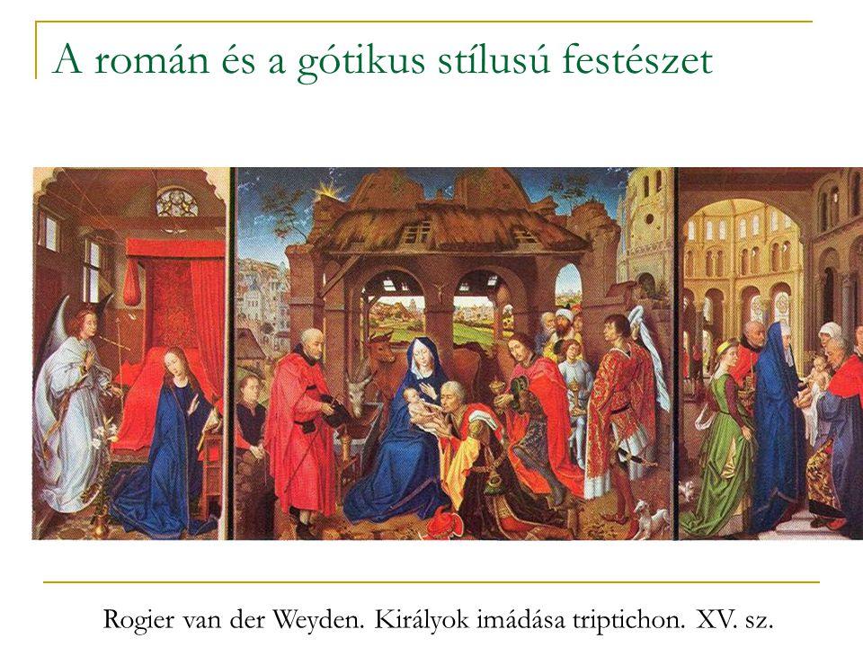 A román és a gótikus stílusú festészet Rogier van der Weyden. Királyok imádása triptichon. XV. sz.