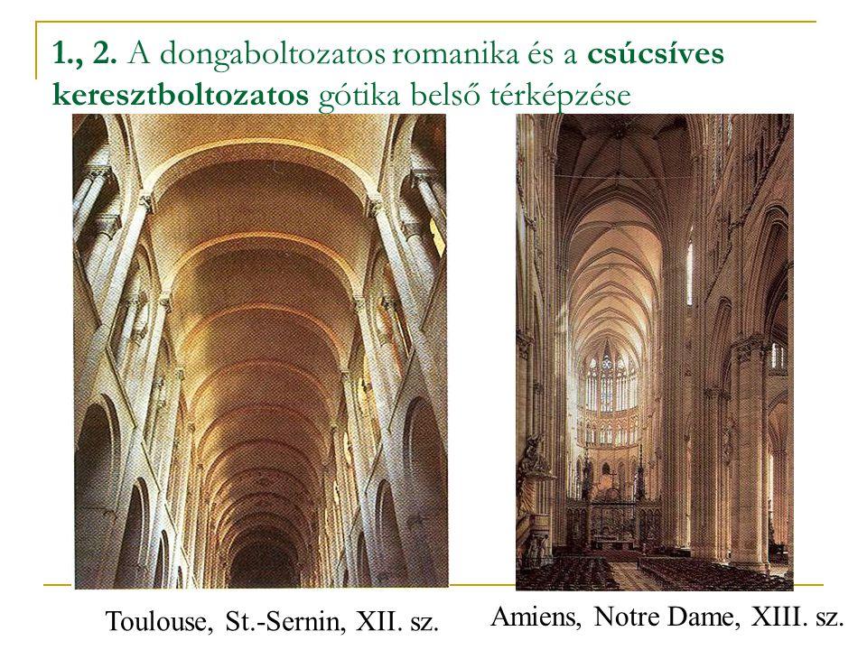1., 2. A dongaboltozatos romanika és a csúcsíves keresztboltozatos gótika belső térképzése Toulouse, St.-Sernin, XII. sz. Amiens, Notre Dame, XIII. sz