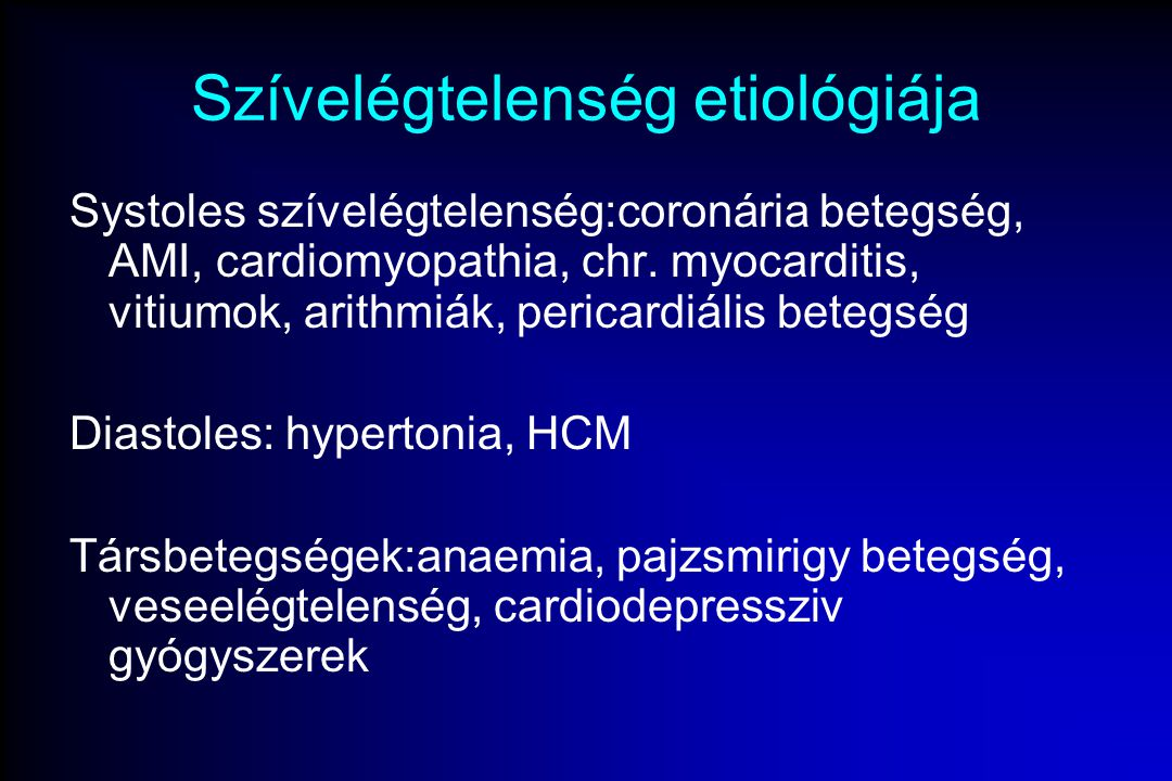 Szívelégtelenség etiológiája Systoles szívelégtelenség:coronária betegség, AMI, cardiomyopathia, chr. myocarditis, vitiumok, arithmiák, pericardiális