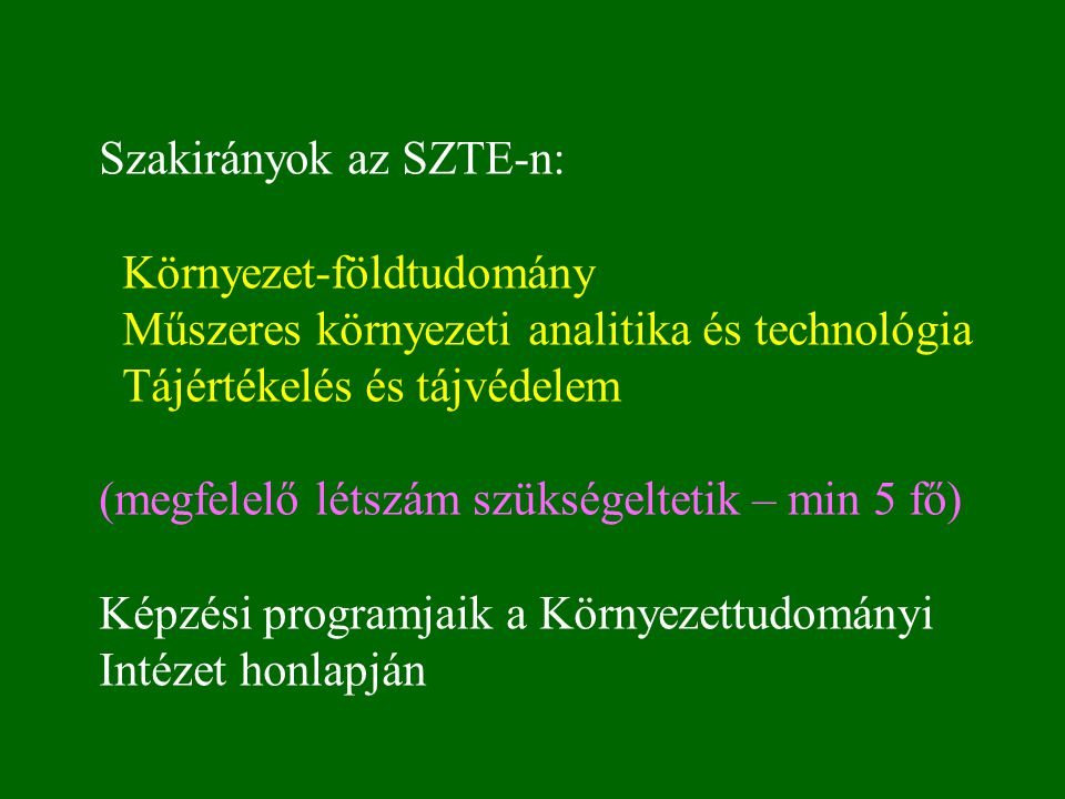 Szakirányok az SZTE-n: Környezet-földtudomány Műszeres környezeti analitika és technológia Tájértékelés és tájvédelem (megfelelő létszám szükségeltetik – min 5 fő) Képzési programjaik a Környezettudományi Intézet honlapján