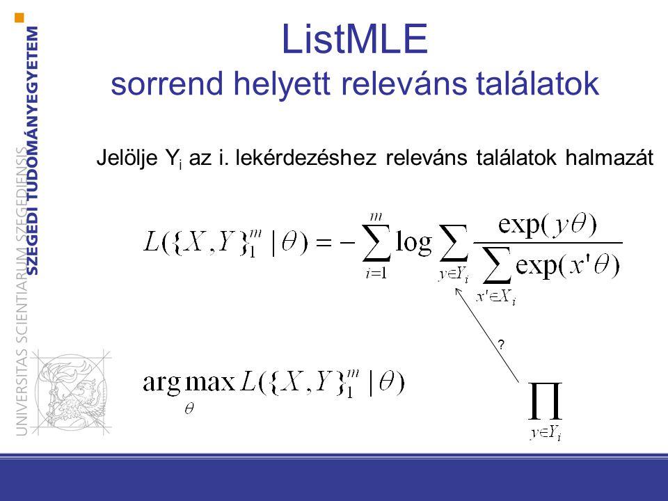 ListMLE sorrend helyett releváns találatok Jelölje Y i az i. lekérdezéshez releváns találatok halmazát ?