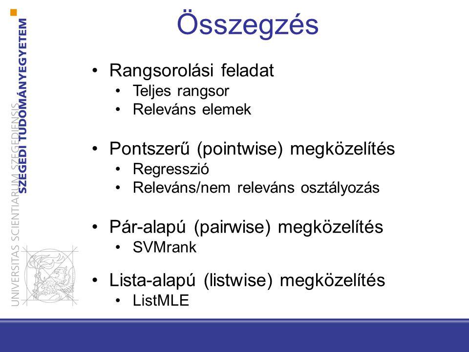 Összegzés Rangsorolási feladat Teljes rangsor Releváns elemek Pontszerű (pointwise) megközelítés Regresszió Releváns/nem releváns osztályozás Pár-alap