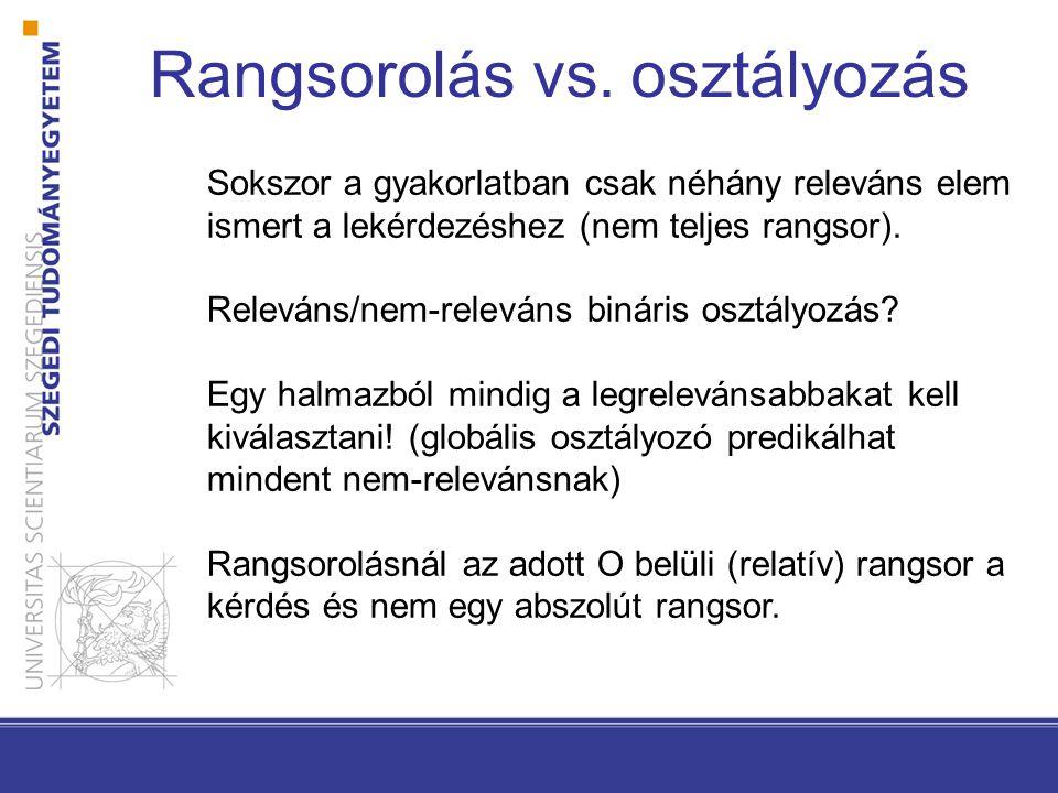 Rangsorolás vs. osztályozás Sokszor a gyakorlatban csak néhány releváns elem ismert a lekérdezéshez (nem teljes rangsor). Releváns/nem-releváns binári