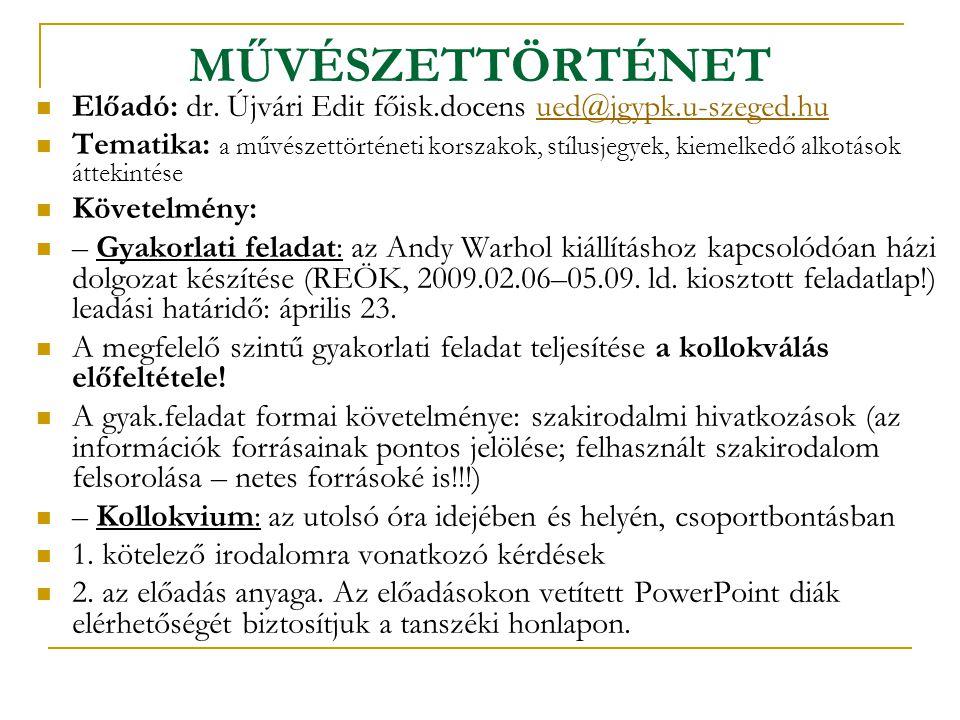 MŰVÉSZETTÖRTÉNET Előadó: dr. Újvári Edit főisk.docens ued@jgypk.u-szeged.huued@jgypk.u-szeged.hu Tematika: a művészettörténeti korszakok, stílusjegyek
