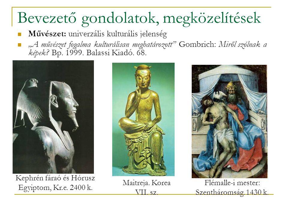 """Bevezető gondolatok, megközelítések Művészet: univerzális kulturális jelenség """"A művészet fogalma kulturálisan meghatározott Gombrich: Miről szólnak a képek."""