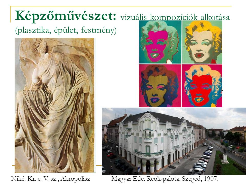Képzőművészet: vizuális kompozíciók alkotása (plasztika, épület, festmény) Niké. Kr. e. V. sz., AkropoliszMagyar Ede: Reök-palota, Szeged, 1907. Picas