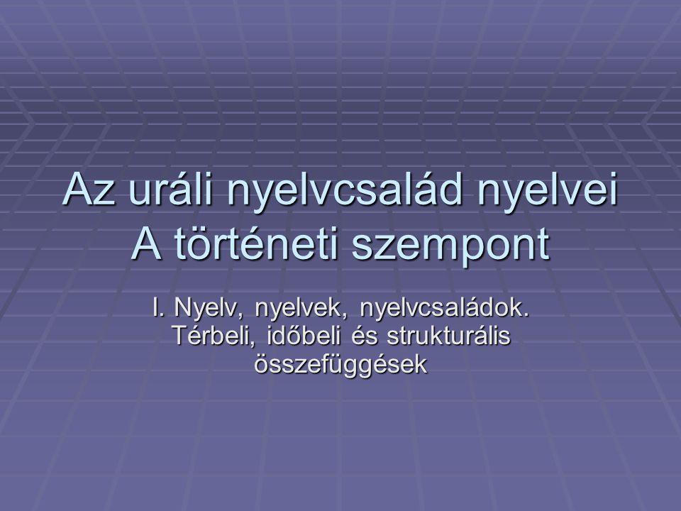 Az uráli nyelvcsalád nyelvei A történeti szempont I.