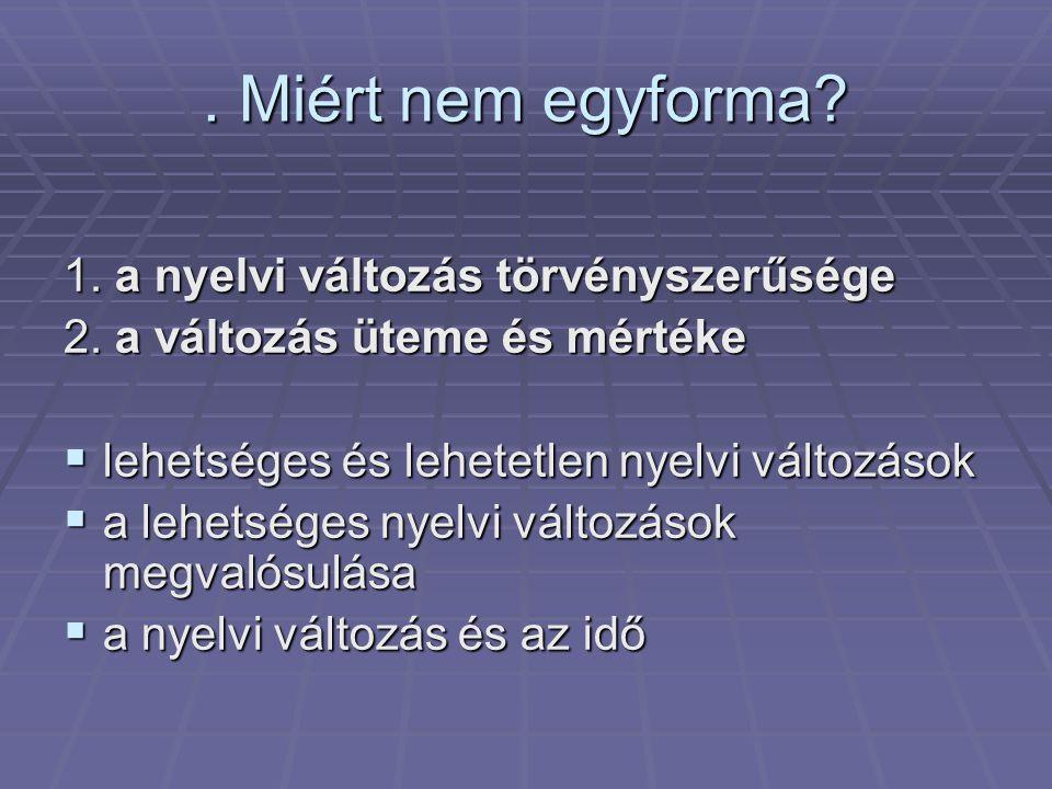 Miért nem egyforma.1. a nyelvi változás törvényszerűsége 2.