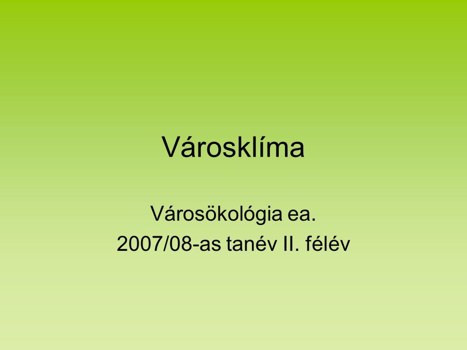Városklíma Városökológia ea. 2007/08-as tanév II. félév