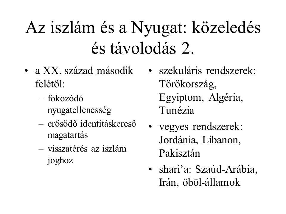 Az iszlám és a Nyugat: közeledés és távolodás 1. a gyarmatosítás előtt: –a shari'a hatályos jog a muszlim ellenőrzés alatt álló területeken –nem kizár
