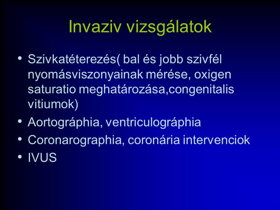 Invaziv vizsgálatok Szivkatéterezés( bal és jobb szivfél nyomásviszonyainak mérése, oxigen saturatio meghatározása,congenitalis vitiumok) Aortográphia