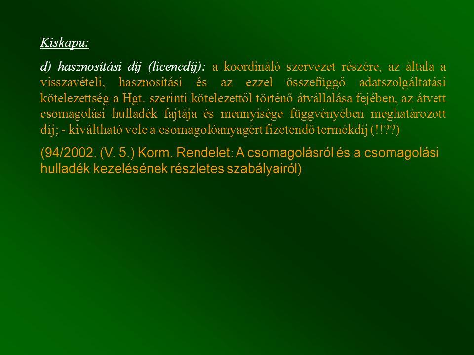 Kiskapu: d) hasznosítási díj (licencdíj): a koordináló szervezet részére, az általa a visszavételi, hasznosítási és az ezzel összefüggő adatszolgáltatási kötelezettség a Hgt.