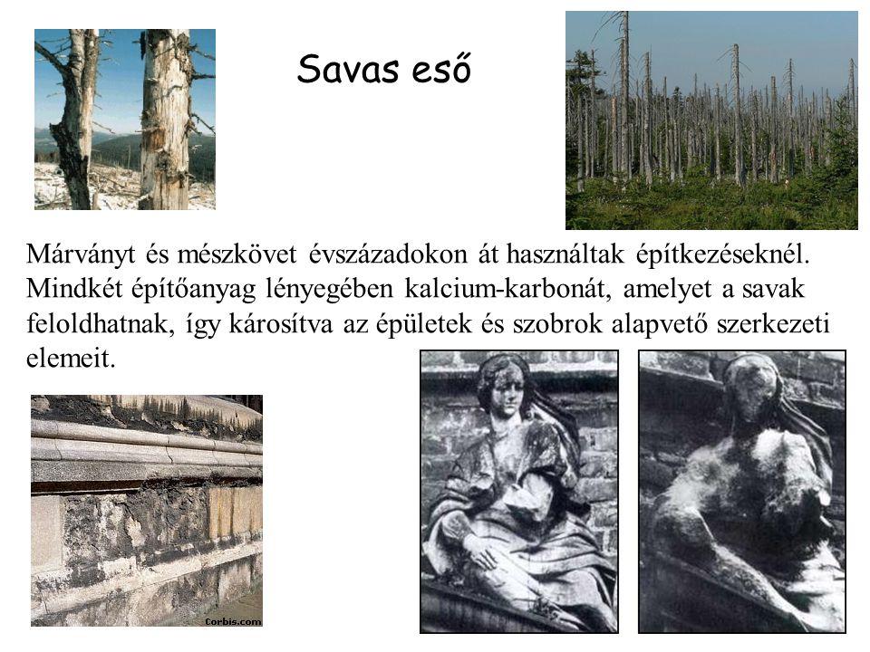 Savas eső Márványt és mészkövet évszázadokon át használtak építkezéseknél. Mindkét építőanyag lényegében kalcium-karbonát, amelyet a savak feloldhatna