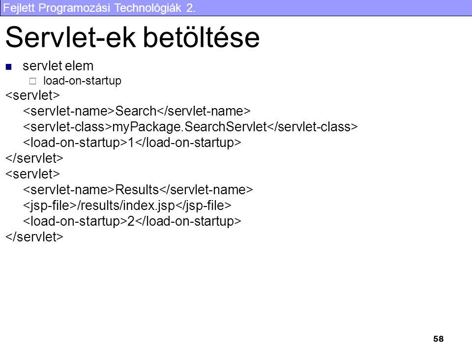 Fejlett Programozási Technológiák 2. 58 Servlet-ek betöltése servlet elem  load-on-startup Search myPackage.SearchServlet 1 Results /results/index.js