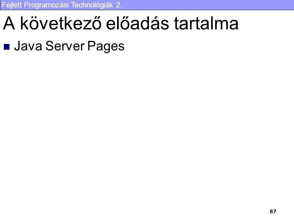Fejlett Programozási Technológiák 2. 67 A következő előadás tartalma Java Server Pages