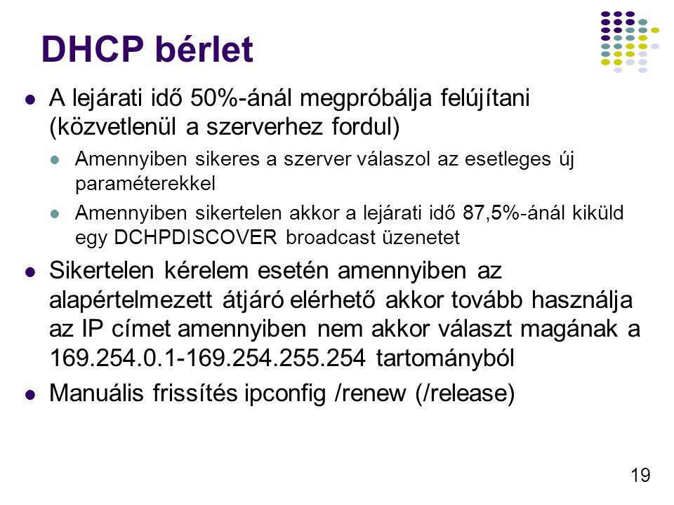 19 DHCP bérlet A lejárati idő 50%-ánál megpróbálja felújítani (közvetlenül a szerverhez fordul) Amennyiben sikeres a szerver válaszol az esetleges új
