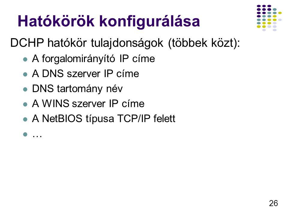 26 Hatókörök konfigurálása DCHP hatókör tulajdonságok (többek közt): A forgalomirányító IP címe A DNS szerver IP címe DNS tartomány név A WINS szerver